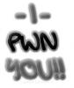 I pwn you.